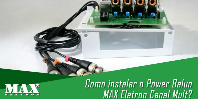 Como instalar o Power Balun da MAX Eletron Canal Mult