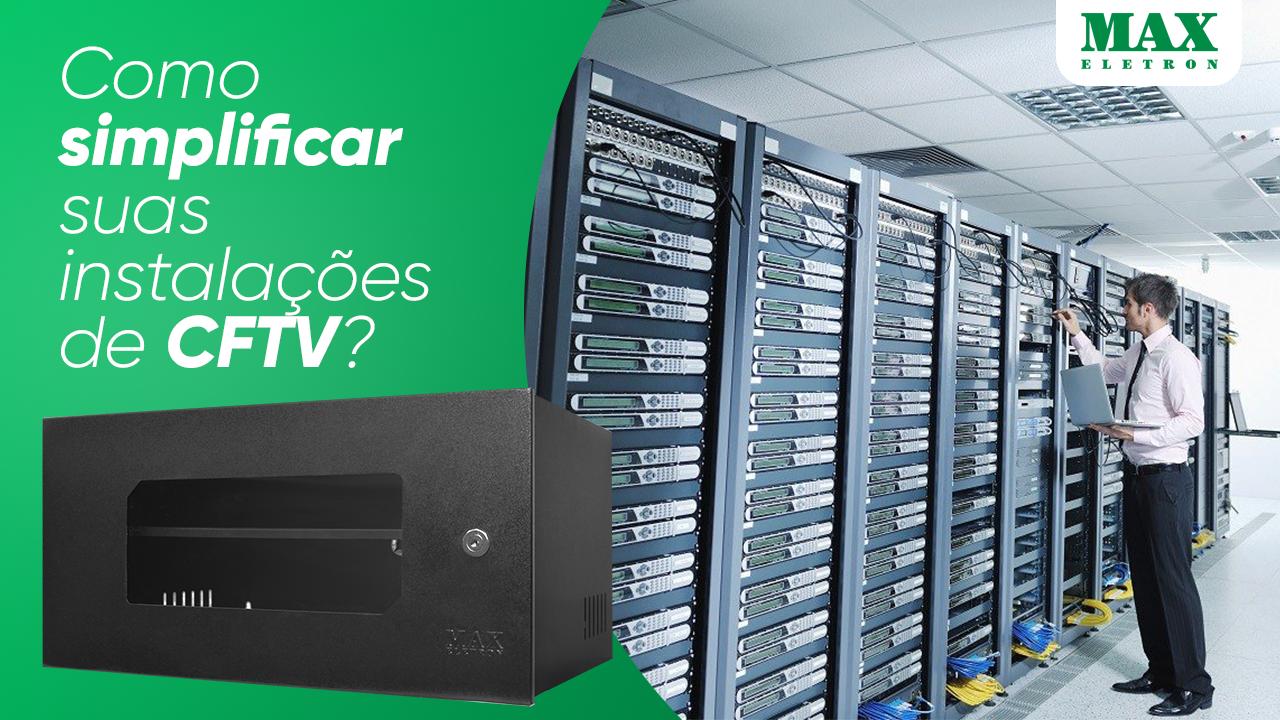 Como simplificar suas instalações de CFTV com a Max Eletron