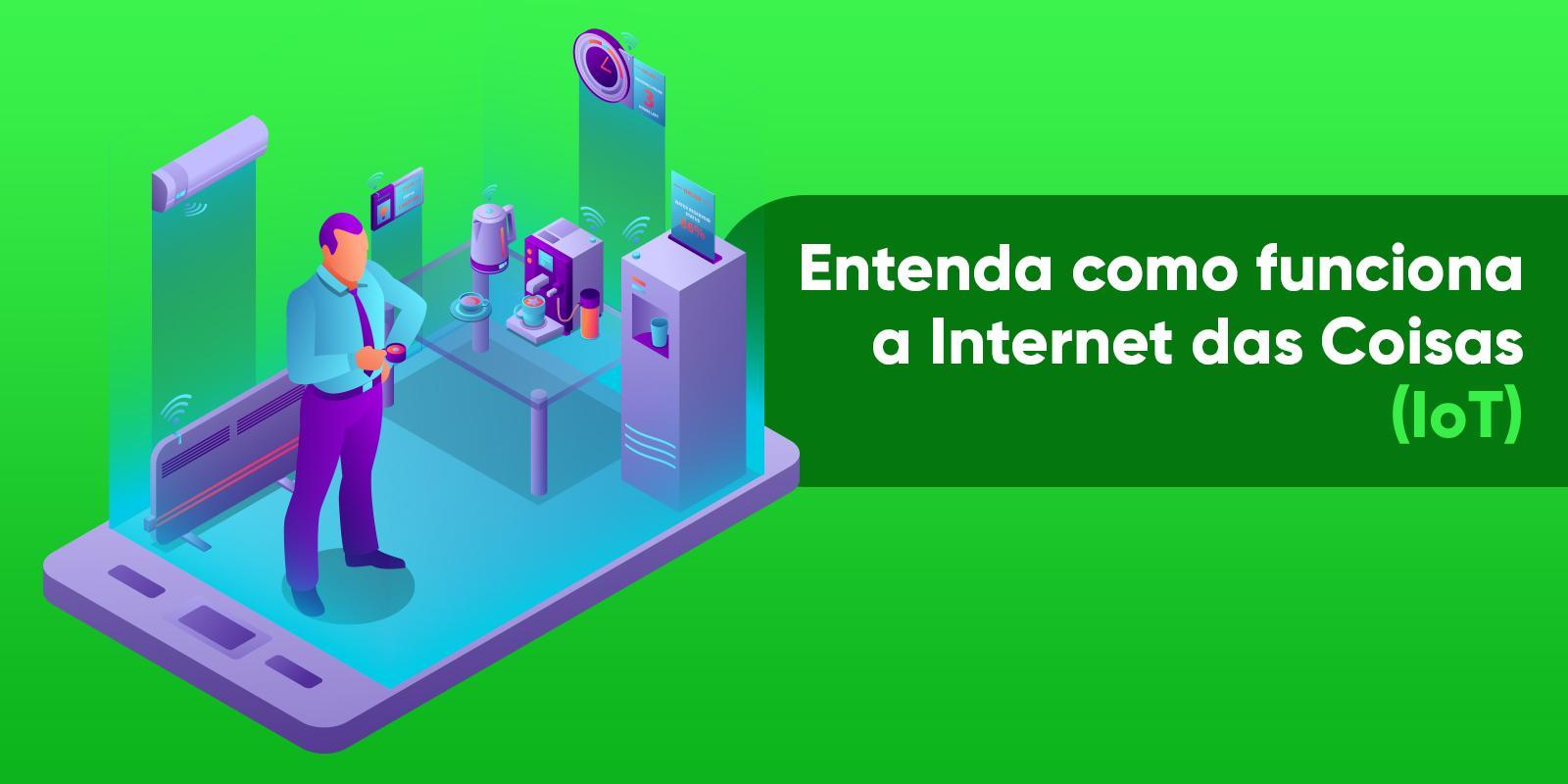 Entenda como funciona a Internet das Coisas (IoT)