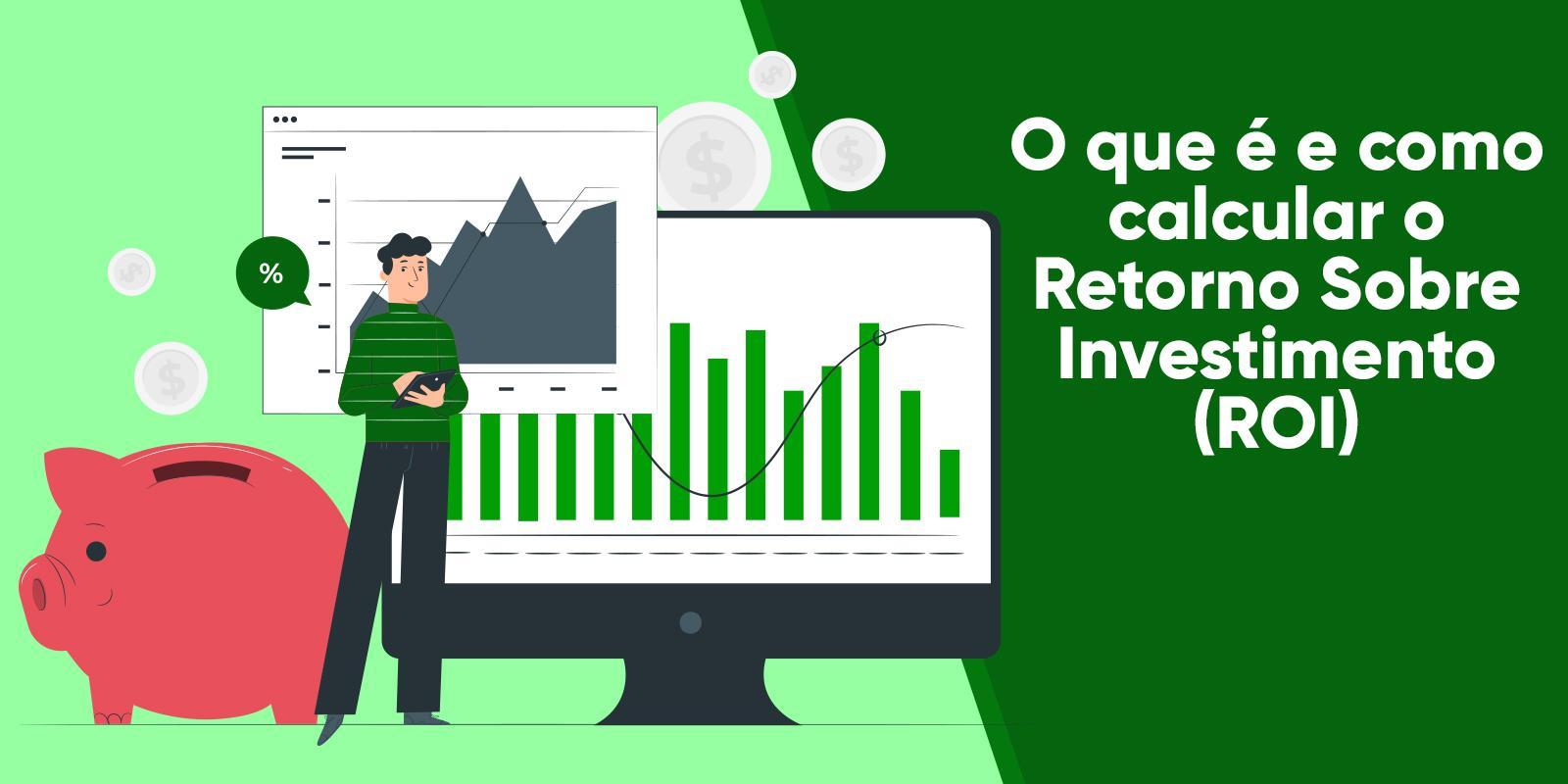O que é e como calcular o Retorno Sobre Investimento (ROI)