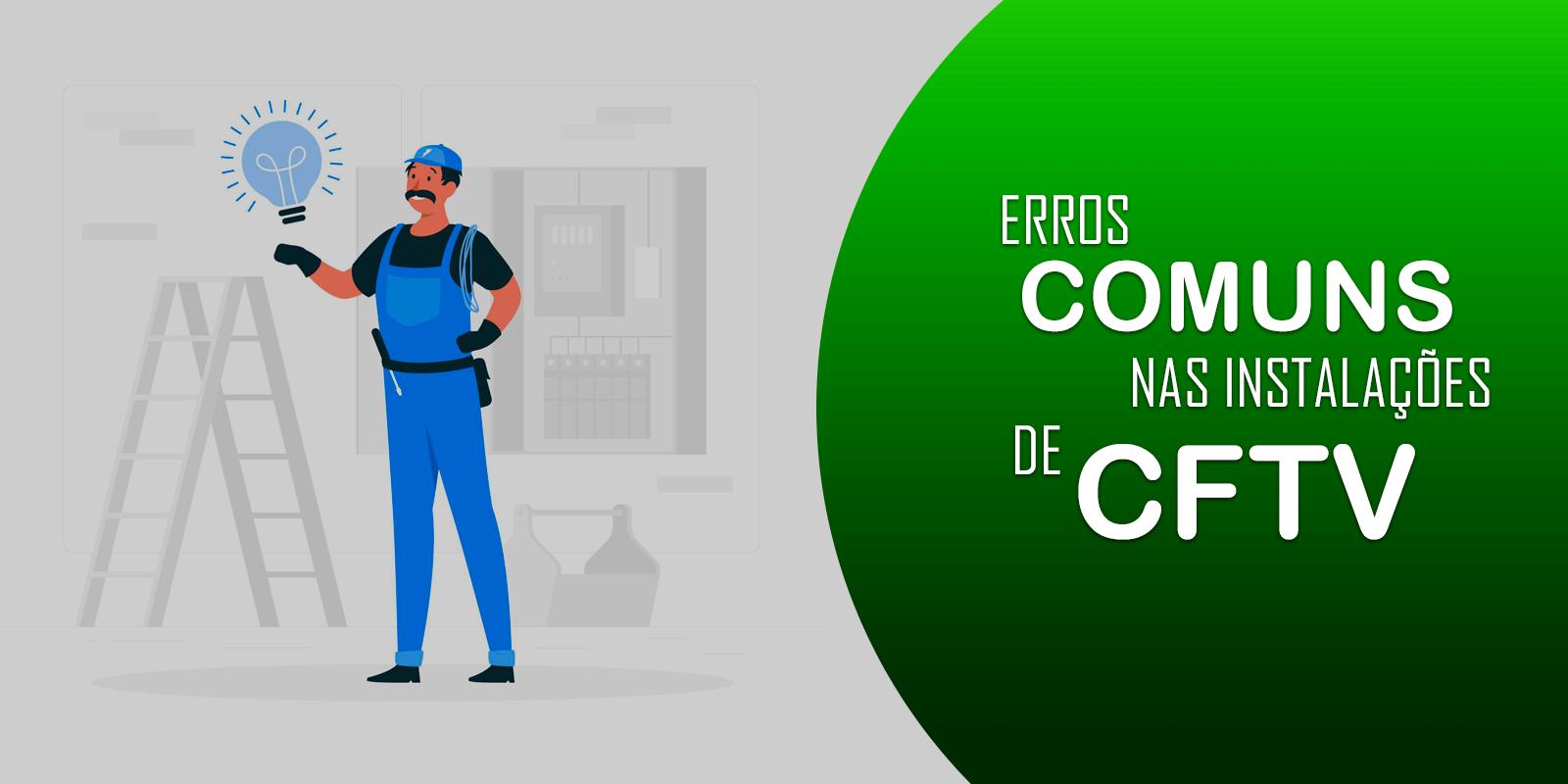 Conheça alguns dos erros cometidos por técnicos na instalação!